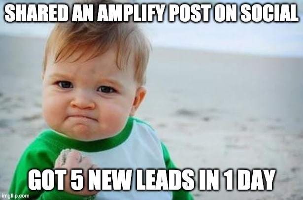 """success kid meme with text: """"shared an Amplify post on social, got 5 new leads in 1 day"""""""